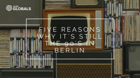 Five reasons why it's still the 90's in Berlin
