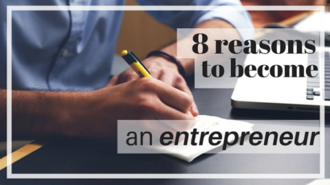 8 REASONS TO BECOME AN ENTREPRENEUR
