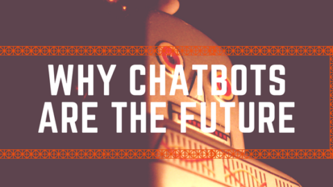 Why Chatbots are the Future