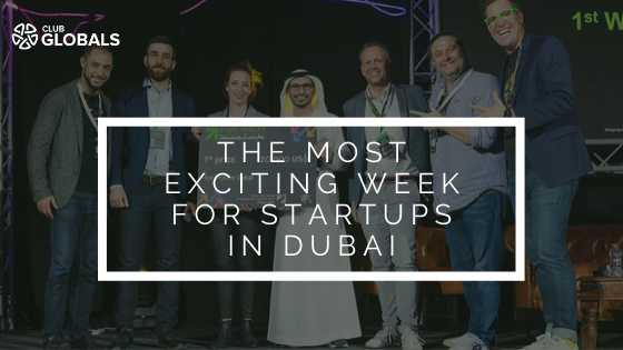 THE MOST EXCITING WEEK AT dUBAI Startups